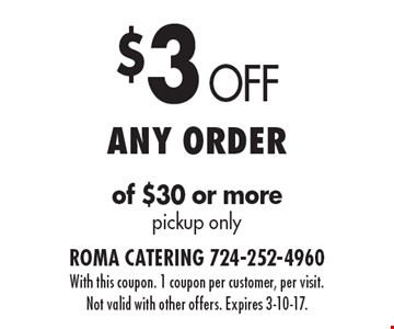 $3 Off Any order of $30 or more pickup only. With this coupon. 1 coupon per customer, per visit. Not valid with other offers. Expires 3-10-17.