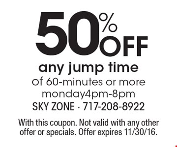 50% Off any jump time of 60-minutes or more. Monday 4pm-8pm. With this coupon. Not valid with any other offer or specials. Offer expires 11/30/16.