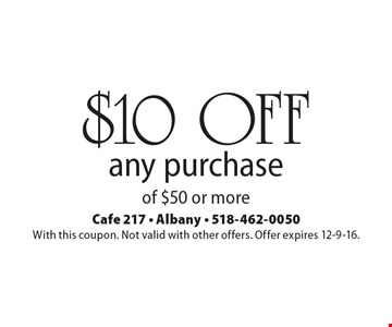 $10 OFF any purchase of $50 or more. With this coupon. Not valid with other offers. Offer expires 12-9-16.