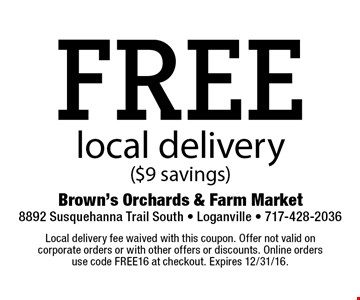 FREE local delivery ($9 savings). Local delivery fee waived with this coupon. Offer not valid on corporate orders or with other offers or discounts. Online orders use code FREE16 at checkout. Expires 12/31/16.