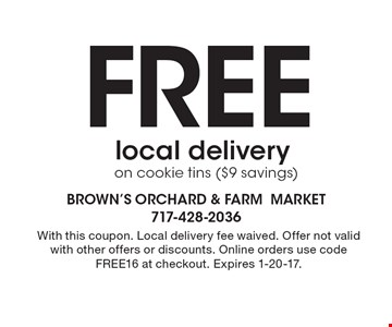 Free local delivery on cookie tins ($9 savings). With this coupon. Local delivery fee waived. Offer not valid with other offers or discounts. Online orders use code FREE16 at checkout. Expires 1-20-17.