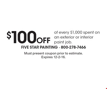 $100 off of every $1,000 spent on an exterior or interior paint job. Must present coupon prior to estimate. Expires 12-2-16.