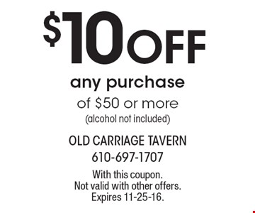 $10 Off any purchase of $50 or more (alcohol not included). With this coupon. Not valid with other offers. Expires 11-25-16.