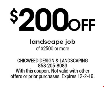 $200 off landscape job of $2500 or more. With this coupon. Not valid with other offers or prior purchases. Expires 12-2-16.