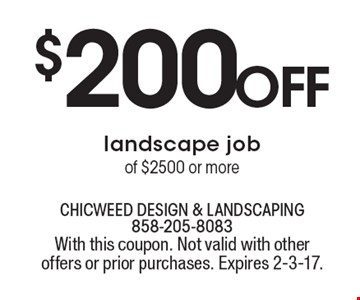 $200 off landscape job of $2500 or more. With this coupon. Not valid with other offers or prior purchases. Expires 2-3-17.