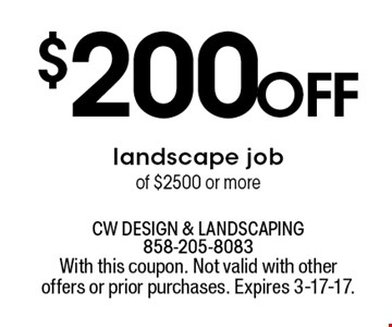 $200 off landscape job of $2500 or more. With this coupon. Not valid with other offers or prior purchases. Expires 3-17-17.