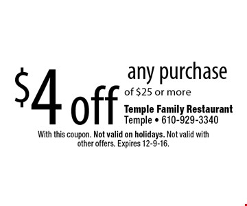 $4 off any purchase of $25 or more. With this coupon. Not valid on holidays. Not valid with other offers. Expires 12-9-16.