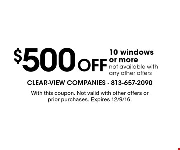 $500 Off 10 windows or more. not available with any other offers. With this coupon. Not valid with other offers or prior purchases. Expires 12/9/16.
