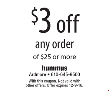 $3 off any order of $25 or more. With this coupon. Not valid with other offers. Offer expires 12-9-16.