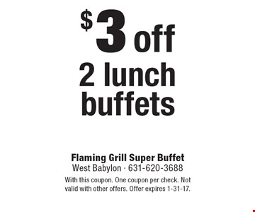 $3 off 2 lunch buffets. With this coupon. One coupon per check. Not valid with other offers. Offer expires 1-31-17.