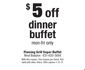 $5off dinner buffetmon-fri only. With this coupon. One coupon per check. Not valid with other offers. Offer expires 1-31-17.