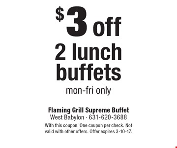 $3 off 2 lunch buffets. Mon-Fri only. With this coupon. One coupon per check. Not valid with other offers. Offer expires 3-10-17.