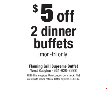 $5 off 2 dinner buffets. Mon-Fri only. With this coupon. One coupon per check. Not valid with other offers. Offer expires 3-10-17.