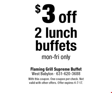 $3 off 2 lunch buffets. Mon-Fri only. With this coupon. One coupon per check. Not valid with other offers. Offer expires 4-7-17.