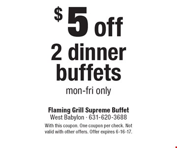 $5 off 2 dinner buffets. Mon-Fri only. With this coupon. One coupon per check. Not valid with other offers. Offer expires 6-16-17.