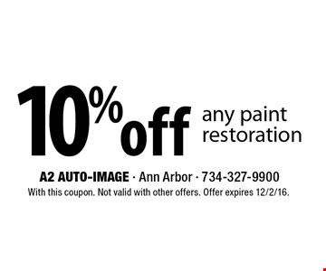 10% off any paint restoration. With this coupon. Not valid with other offers. Offer expires 12/2/16.