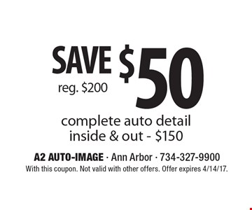 Save $50 complete auto detail. Inside & out - $150. With this coupon. Not valid with other offers. Offer expires 4/14/17.