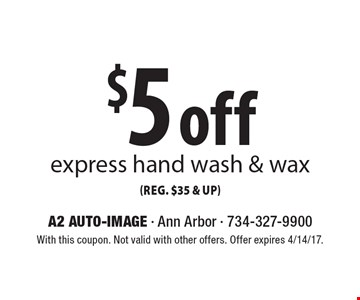 $5 off express hand wash & wax. With this coupon. Not valid with other offers. Offer expires 4/14/17.