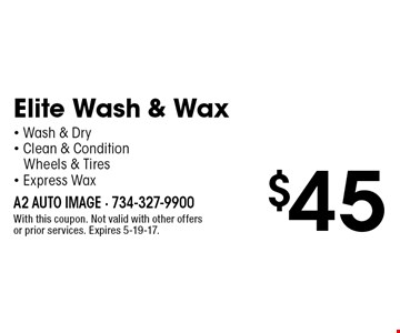 $45 Elite Wash & Wax - Wash & Dry - Clean & Condition Wheels & Tires - Express Wax. With this coupon. Not valid with other offers or prior services. Expires 5-19-17.