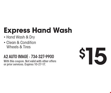$15 Express Hand Wash - Hand Wash & Dry - Clean & Condition 	Wheels & Tires. With this coupon. Not valid with other offers or prior services. Expires 10-27-17.