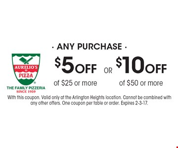 $10 OFF any purchase of $50 or more OR $5 OFF any purchase of $25 or more. With this coupon. Valid only at the Arlington Heights location. Cannot be combined with any other offers. One coupon per table or order. Expires 2-3-17.