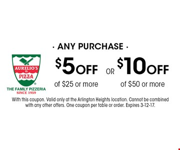$10 OFF any purchase of $50 or more or $5 OFF any purchase of $25 or more. With this coupon. Valid only at the Arlington Heights location. Cannot be combined with any other offers. One coupon per table or order. Expires 3-12-17.