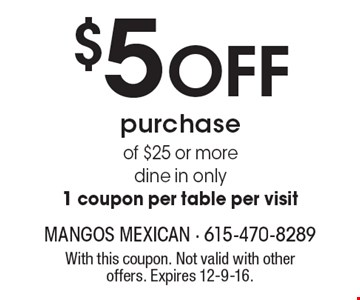 $5 OFF purchase of $25 or more. dine in only 1 coupon per table per visit. With this coupon. Not valid with other offers. Expires 12-9-16.