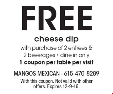 FREE cheese dip with purchase of 2 entrees & 2 beverages - dine in only 1 coupon per table per visit. With this coupon. Not valid with other offers. Expires 12-9-16.
