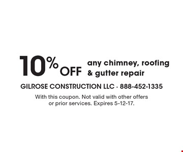 10% Off any chimney, roofing & gutter repair. With this coupon. Not valid with other offers or prior services. Expires 5-12-17.