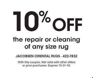 10% Off the repair or cleaning of any size rug. With this coupon. Not valid with other offers or prior purchases. Expires 12-31-16.