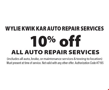 Wylie Kwik Kar Auto Repair Services 10% off All Auto Repair Services (includes all auto, brake, or maintenance services & towing to location). Must present at time of service. Not valid with any other offer. Authorization Code #7195
