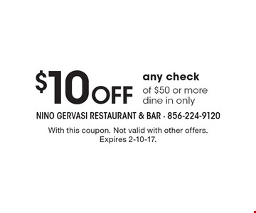 $10 off any check of $50 or more. Dine in only. With this coupon. Not valid with other offers. Expires 2-10-17.