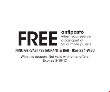 Free antipasto when you reserve a banquet of 25 or more guests. With this coupon. Not valid with other offers. Expires 3-10-17.