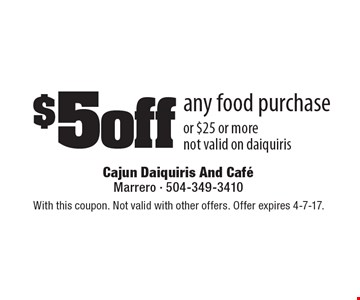 $5off any food purchase or $25 or more. Not valid on daiquiris. With this coupon. Not valid with other offers. Offer expires 4-7-17.