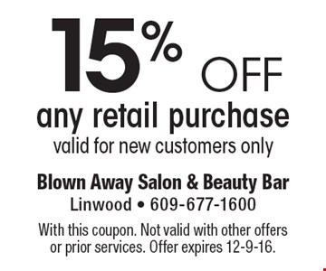 15% off any retail purchase. Valid for new customers only. With this coupon. Not valid with other offers or prior services. Offer expires 12-9-16.