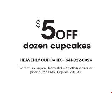 $5 Off dozen cupcakes. With this coupon. Not valid with other offers or prior purchases. Expires 2-10-17.