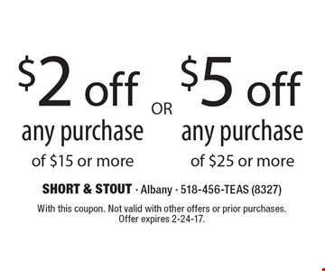 $5 off any purchase of $25 or more or $2 off any purchase of $15 or more. With this coupon. Not valid with other offers or prior purchases. Offer expires 2-24-17.