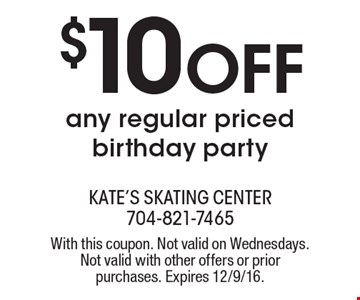 $10 Off any regular priced birthday party. With this coupon. Not valid on Wednesdays. Not valid with other offers or prior purchases. Expires 12/9/16.