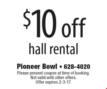 $10 off hall rental. Please present coupon at time of booking. Not valid with other offers. Offer expires 2-3-17.