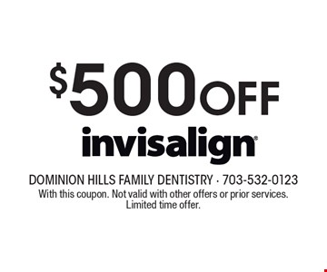 $500 Off invisalign. INCLUDES FREE CONSULTATION. With this coupon. Not valid with other offers or prior services. Limited time offer.