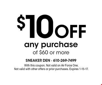 $10 Off any purchase of $60 or more. With this coupon. Not valid on Air Force One. Cannot be combined with other offers. Not valid with other offers or prior purchases. Expires 1-6-17.