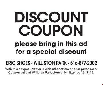 Discount coupon please bring in this ad for a special discount. With this coupon. Not valid with other offers or prior purchases. Coupon valid at Williston Park store only. Expires 12-18-16.