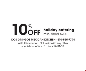10% off holiday catering. Min. order $200. With this coupon. Not valid with any other specials or offers. Expires 12-31-16.