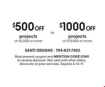 $500 off projects of $5,000 or more OR $1000 off projects of $10,000 or more. Must present coupon and MENTION CODE C500 to receive discount. Not valid with other offers, discounts or prior services. Expires 4-14-17.