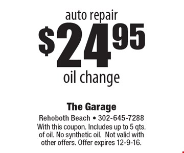 Auto repair. $24.95 oil change. With this coupon. Includes up to 5 qts. of oil. No synthetic oil. Not valid with other offers. Offer expires 12-9-16.