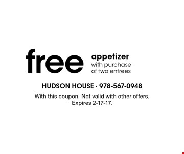 free appetizer with purchase of two entrees. With this coupon. Not valid with other offers. Expires 2-17-17.