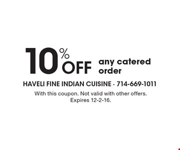 10% Off any catered order. With this coupon. Not valid with other offers. Expires 12-2-16.