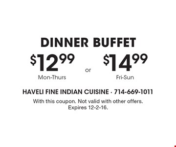 $12.99 DINNER buffet Mon-Thurs. $14.99 DINNER buffet Fri-Sun. With this coupon. Not valid with other offers. Expires 12-2-16.