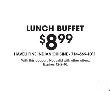 $8.99 lunch buffet. With this coupon. Not valid with other offers. Expires 12-2-16.