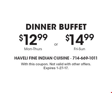 Dinner buffet $12.99 Mon-Thurs. OR $14.99 Fri-Sun. With this coupon. Not valid with other offers. Expires 1-27-17.